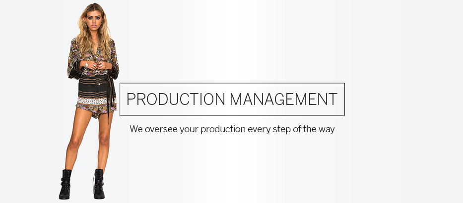 We oversee your production every step of the way